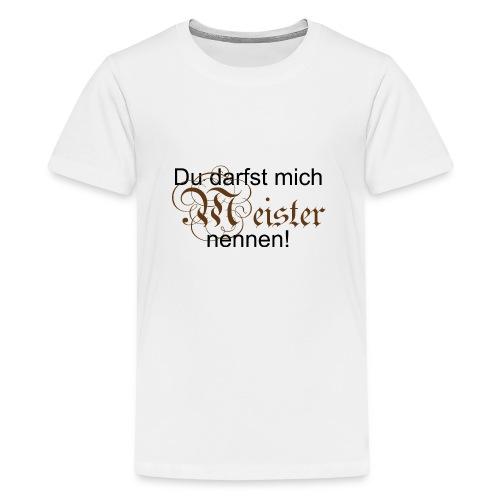 Du darfst mich Meister - Teenager Premium T-Shirt