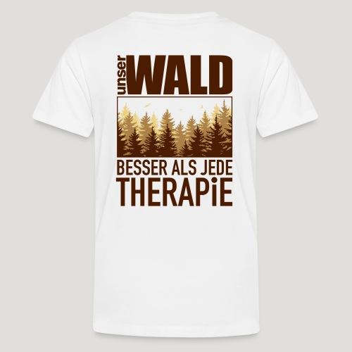 Unser Wald - besser als jede Therapie - Teenager Premium T-Shirt