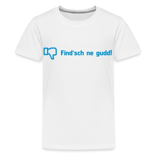 Find sch ne gudd - Teenager Premium T-Shirt