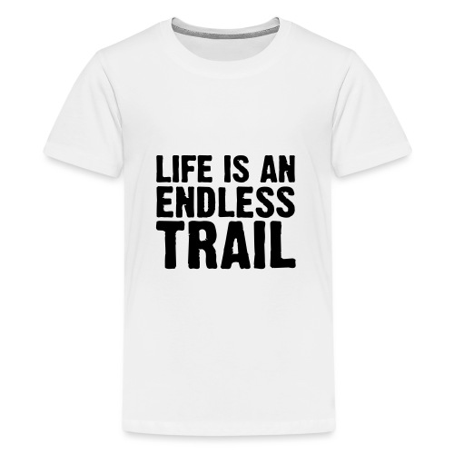 Life is an endless trail - Teenager Premium T-Shirt