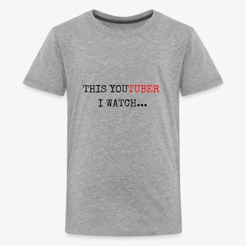 This YouTuber I watch - Teenage Premium T-Shirt