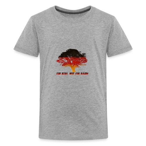 Ein Kerl wie ein Baum - Teenager Premium T-Shirt
