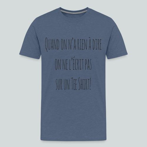 Quand on n'a rien à dire ....N - T-shirt Premium Ado
