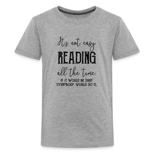 0152 It's not always easy to read. - Teenage Premium T-Shirt