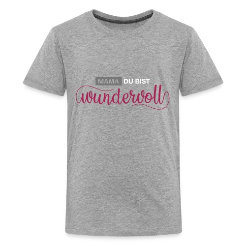 mama du bist wundervoll 01 - Teenager Premium T-Shirt