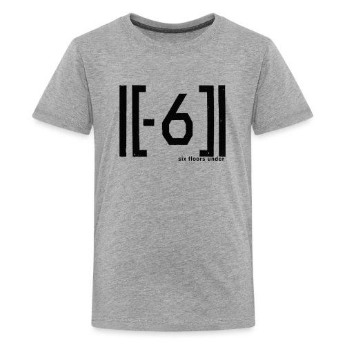 Six Floors Under Black - Teenage Premium T-Shirt