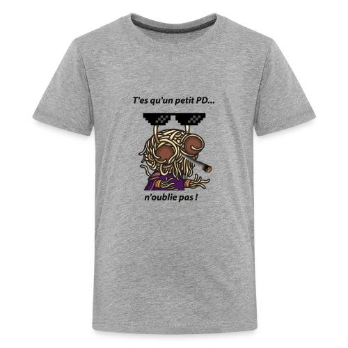 T'es qu'un petit pd.. n'oublie pas ! - Homme - T-shirt Premium Ado