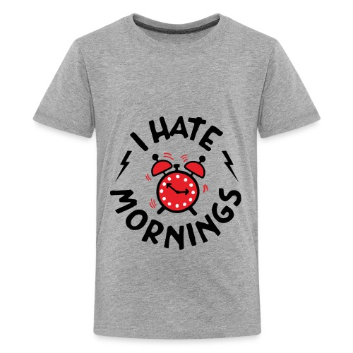 I Hate Mornings ! - Teenage Premium T-Shirt