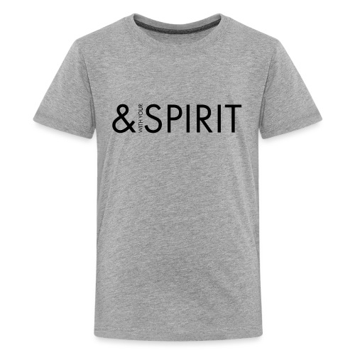 AND WITH YOUR SPIRIT - Teenage Premium T-Shirt