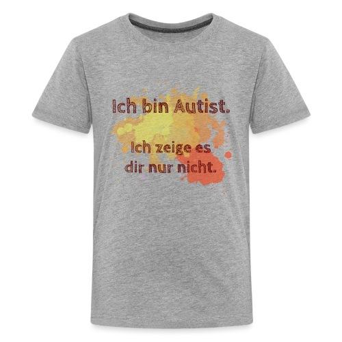Ich bin Autist, zeige es aber nicht - Teenager Premium T-Shirt