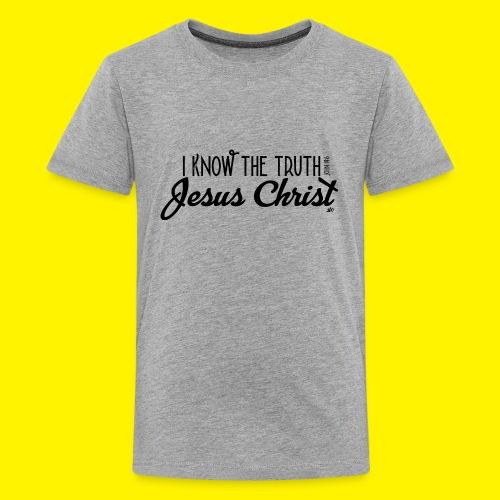 I know the truth - Jesus Christ // John 14: 6 - Teenage Premium T-Shirt