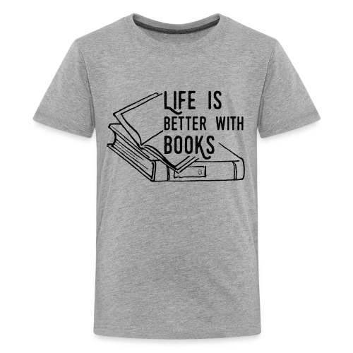 0224 Life is better with books   reader - Teenage Premium T-Shirt