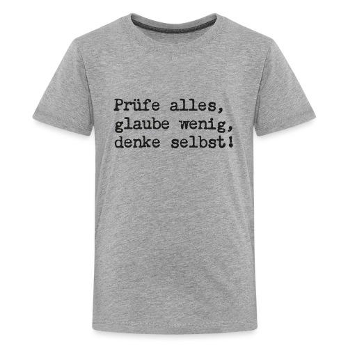 Prüfe alles, glaube wenig, denke selbst! - Teenager Premium T-Shirt