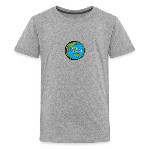 SAVE THE PLANET THERE IS NO PLANET B - Teenage Premium T-Shirt