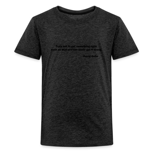 Train not to get something right train to... - Teenager premium T-shirt