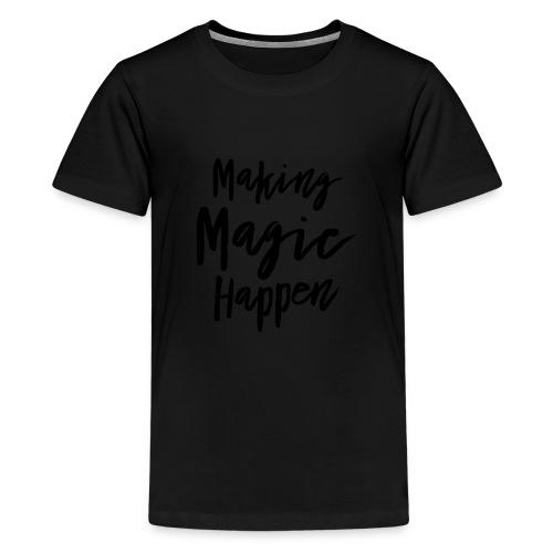 Making Magic Happen - Teenager Premium T-Shirt