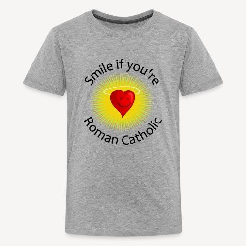 SMILE IF YOU'RE ROMAN CATHOLIC - Teenage Premium T-Shirt