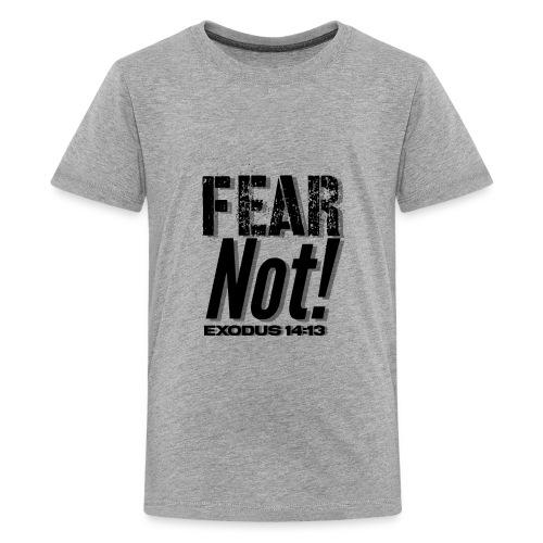 Fear Not Inspirational Lifequote Black Text - Teenage Premium T-Shirt