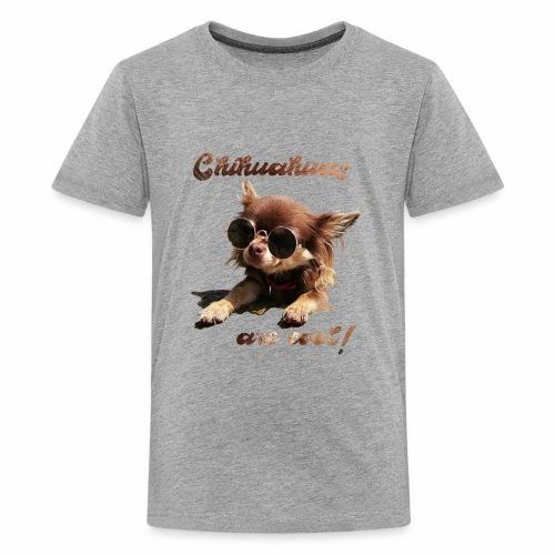 Chihuahua T-Shirts Chihuahuas are cool - Teenager Premium T-Shirt