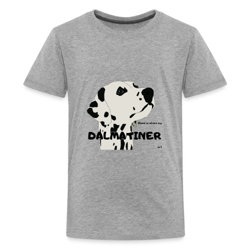 Home is where my Dalmatiner is ! - Teenager Premium T-Shirt