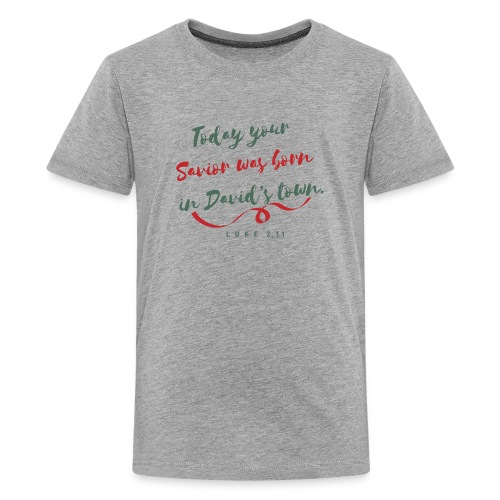 today your savior was born in david´s town - Teenager Premium T-Shirt
