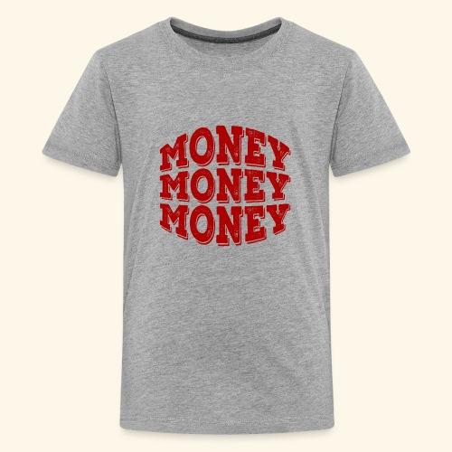 Money money money - Teenage Premium T-Shirt