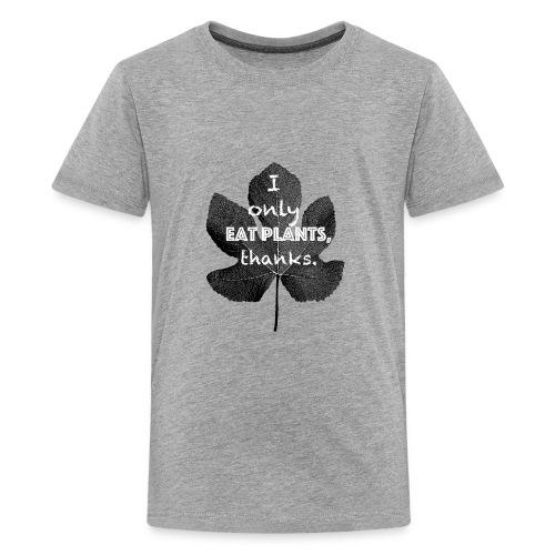 I only eat plants, thanks. - Teenage Premium T-Shirt