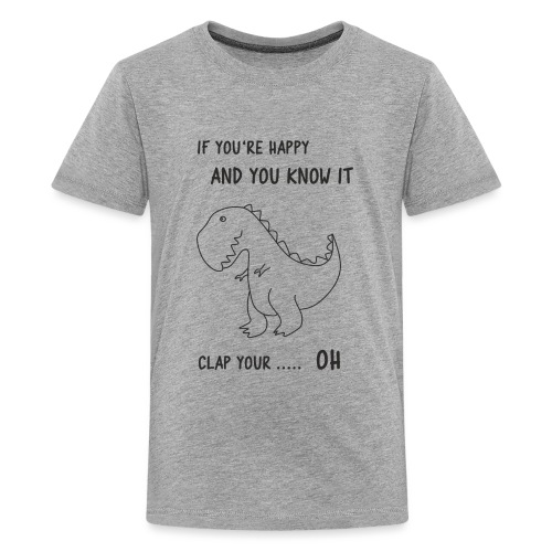 If you happy and you know it clap your OH - Teenager Premium T-Shirt