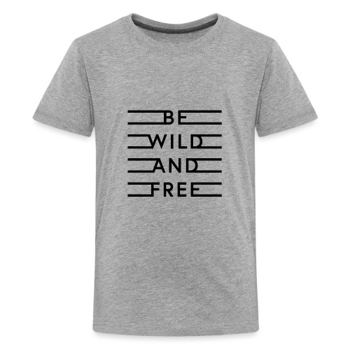 be wild and free - Teenager Premium T-Shirt