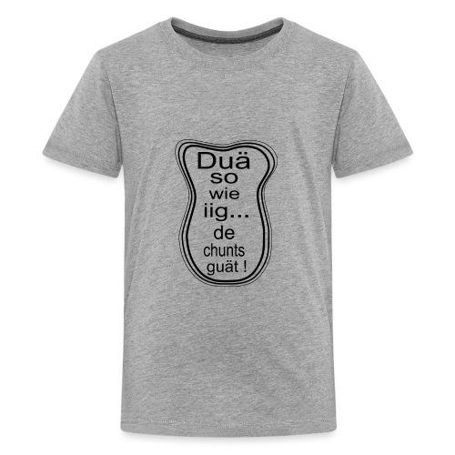 Duä so wie iig...de chunts guät ! - Teenager Premium T-Shirt
