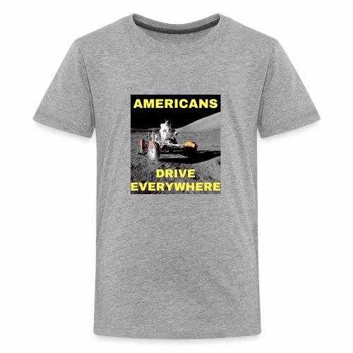 Americans Drive Everywhere Astronaut on the Moon - Premium T-skjorte for tenåringer
