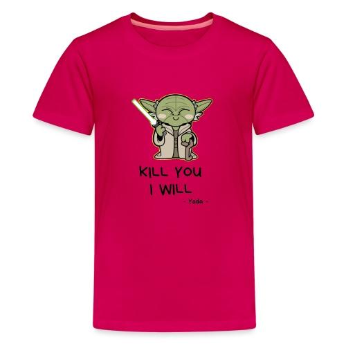 Kill you I will - Teenager premium T-shirt