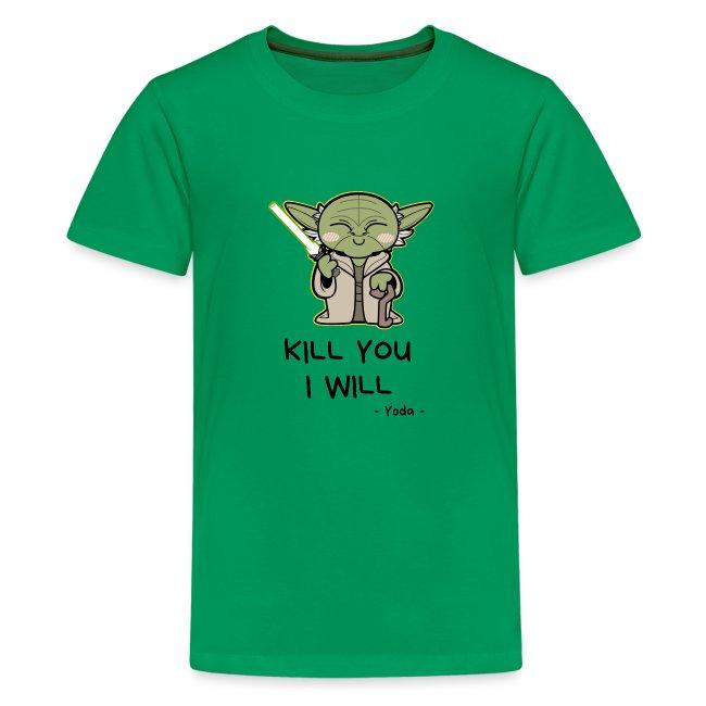 Kill you I will