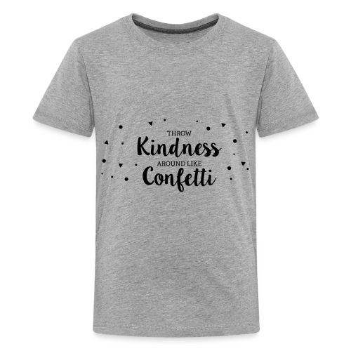 Throw Kindness around like Confetti - Teenager Premium T-Shirt