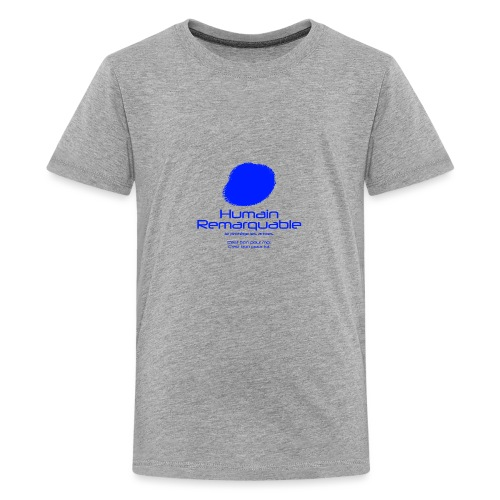 Humain Remarquable - T-shirt Premium Ado