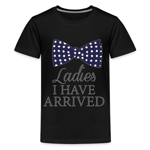Ladies i have arrived - Teenage Premium T-Shirt