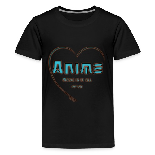 Anime Magic is in all of us - Teenager Premium T-Shirt