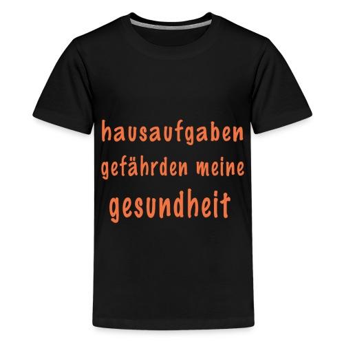 hausaufgaben gefaehrden meine gesundheit - Teenager Premium T-Shirt