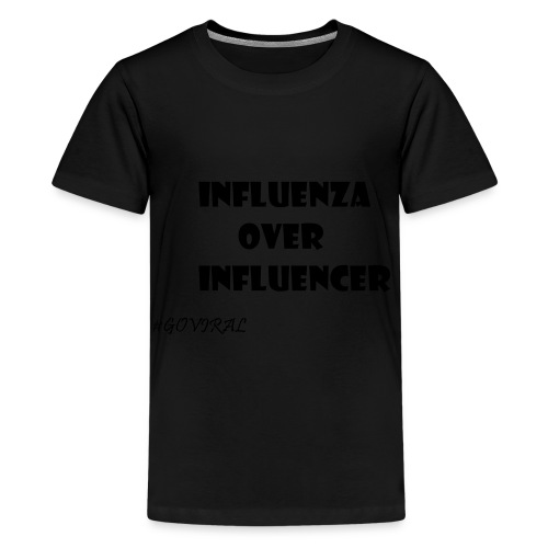 Influenza over Influencer - Teenager Premium T-Shirt