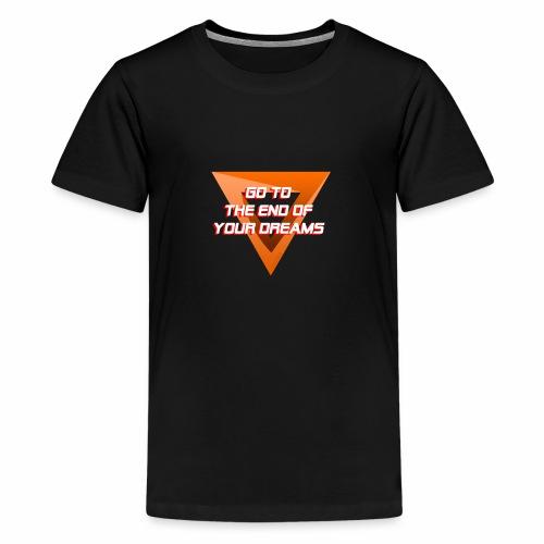 Go to the end of your dreams - T-shirt Premium Ado