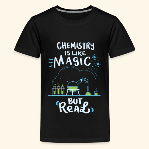 Chemistry is Like Magic But Real Chemiker Shirt - Teenager Premium T-Shirt