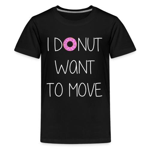 donut want to move white - Teenager Premium T-Shirt