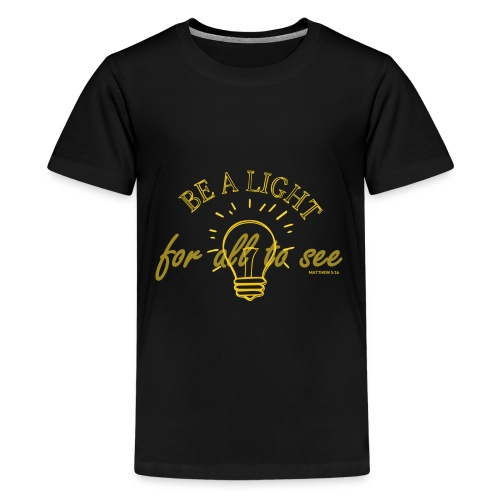 Be a light for all to see - Teenager Premium T-Shirt