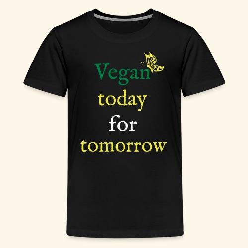 Vegan today for tomorrow - Teenager Premium T-Shirt