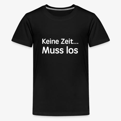 Keine Zeit... Muss los coole Sprüche Geschenk - Teenager Premium T-Shirt