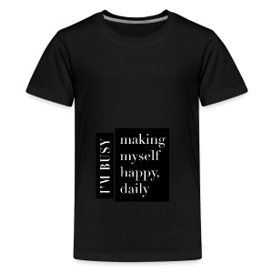 I am busy making myself happy, daily - Premium-T-shirt tonåring