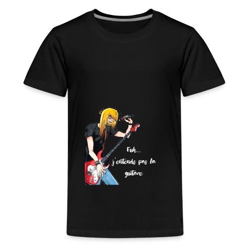 J'entends pas la guitare ! - T-shirt Premium Ado