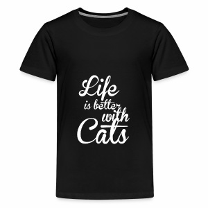 LIFE IS BETTER WITH CATS - Katzen Shirt Motiv - Teenager Premium T-Shirt