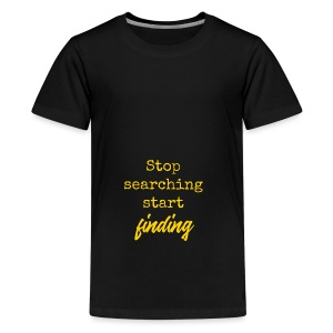 Stop searching - Teenager Premium T-shirt