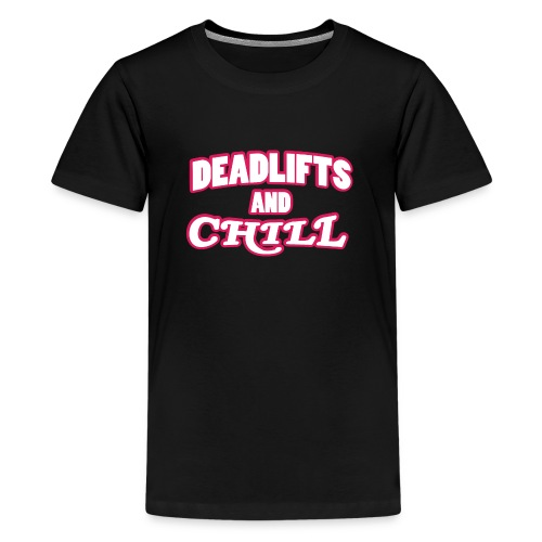 DEADLIFTS AND CHILL - Teenage Premium T-Shirt
